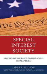 Special Interest Society : How Membership-based Organizations Shape America - James R. Hudson