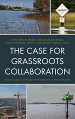 The Case for Grassroots Collaboration : Social Capital and Ecosystem Restoration at the Local Level - John Charles Morris