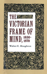 The Victorian Frame of Mind, 1830-1870 - Walter E. Houghton