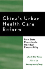 China's Urban Health Care Reform : From State Protection to Individual Responsibility - Chack-kie Wong