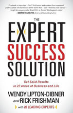 The Expert Success Solution : Get Solid Results in 22 Areas of Business and Life - Wendy Lipton-Dibner