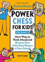 Power Chess for Kids : More Ways to Think Ahead and Become One of the Best Players in Your School - Charles Hertan