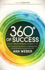 360 Degrees of Success : Money, Relationships, Energy, Time: The 4 Essential Ingredients to Create Personal and Professional Success in Your Life - Ana Weber