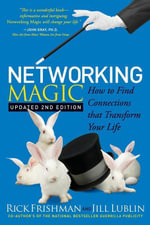 Networking Magic : How to Find Connections that Transform your Life - Rick Frishman