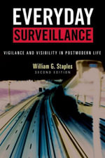 Everyday Surveillance : Vigilance and Visibility in Postmodern Life - William G. Staples