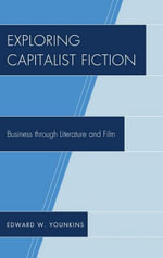 Exploring Capitalist Fiction : Business through Literature and Film - Edward W. Younkins