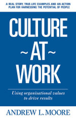 Culture At Work - using organisational values to drive results - Andrew L. Moore