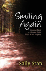 Smiling Again : Coming Back to Life and Faith After Brain Surgery - Sally Stap