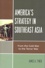 America's Strategy in Southeast Asia : From Cold War to Terror War - James A. Tyner