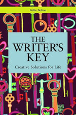 The Writer's Key : Introducing Creative Solutions for Life - Gillie Bolton