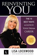 Reinventing You : The 10 Best Ways to Launch Your Dream Career - Lisa Lockwood