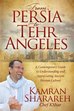 From Persia to Tehr Angeles : A Contemporary Guide to Understanding and Appreciating Ancient Persian Culture - Kamran Sharareh