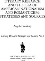 Literary Research and the Era of American Nationalism and Romanticism : Strategies and Sources - Angela Courtney