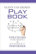 Playbook : Strategies For Being A Standout Performer - Glenn Van Ekeren