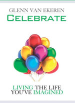 Celebrate : Living The Life You've Imagined - Glenn Van Ekeren