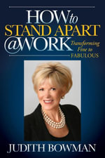 How to Stand Apart @ Work : Transforming Fine to Fabulous - Judith Bowman