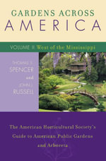 Gardens Across America, West of the Mississippi : The American Horticultural Society's Guide to American Public Gardens and Arboreta - John J. Russell