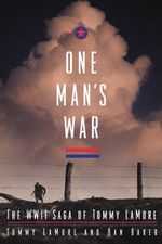 One Man's War : The WWII Saga of Tommy LaMore - Tommy LaMore