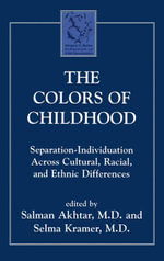 The Colors of Childhood : Separation-Individuation across Cultural, Racial, and Ethnic Diversity - Salman Akhtar