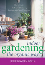 Indoor Gardening the Organic Way : How to Create a Natural and Sustaining Environment for Your Houseplants - Julie Bawden Davis