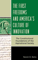 The First Freedoms and America's Culture of Innovation : The Constitutional Foundations of the Aspirational Society - Narain D. Batra