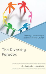 The Diversity Paradox : Seeking Community in an Intercultural Church - J. Jacob Jenkins