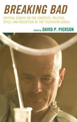 Breaking Bad : Critical Essays on the Contexts, Politics, Style, and Reception of the Television Series