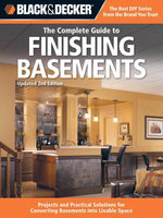 Black & Decker The Complete Guide to Finishing Basements : Projects and Practical Solutions for Converting Basements into Livable Space - Updated 2nd E - Editors of Cool Springs Press