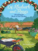 Of Rhubarb and Roses : The Telegraph Book of the Garden - Tim Richardson