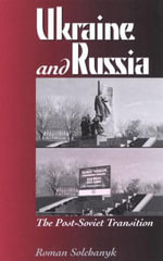 Ukraine and Russia : The Post-Soviet Transition - Roman Solchanyk