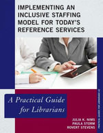 Implementing an Inclusive Staffing Model for Today's Reference Services : A Practical Guide for Librarians - Julia K. Nims