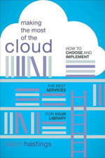 Making the Most of the Cloud : How to Choose and Implement the Best Services for Your Library - Robin Hastings