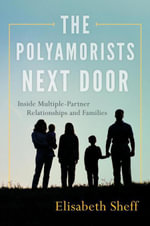 The Polyamorists Next Door : Inside Multiple-Partner Relationships and Families - Elisabeth Sheff