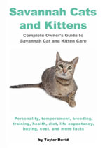 Savannah Cats and Kittens : Personality, Temperament, Breeding, Training, Health, Diet, Life Expectancy & Buying - Taylor David