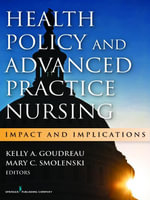 Health Policy and Advanced Practice Nursing : Impact and Implications - RN Kelly A. Goudreau PhD