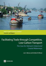 Facilitating Trade Through Competitive, Low-Carbon Transport : The Case for Vietnam's Inland and Coastal Waterways - Luis C. Blancas