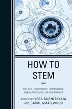 How to STEM : Science, Technology, Engineering, and Math Education in Libraries