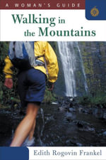 Walking in the Mountains : A Woman's Guide - Edith Rogovin Frankel