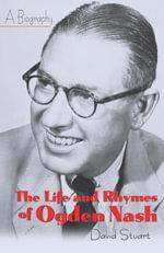 The Life and Rhymes of Ogden Nash : A Biography - David Stuart