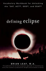 Defining Eclipse : Vocabulary Workbook for Unlocking the SAT, ACT, GED, and SSAT - Brian Leaf