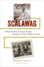 Scalawag : A White Southerner's Journey through Segregation to Human Rights Activism - Edward H. Peeples