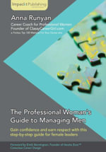 The Professional Woman's Guide to Managing Men - Runyan Anna