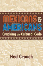 Mexicans & Americans : Cracking the Cultural Code - Ned Crouch