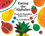 Eating the Alphabet : Fruits & Vegetables from A to Z - Lois Ehlert