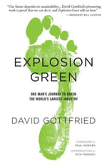 Explosion Green : One Man's Journey To Green The World's Largest Industry - David Gottfried
