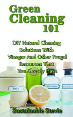 Green Cleaning 101 : DIY Natural Cleaning Solutions with Vinegar and Other Frugal Resources That You Already Have - Sustainable Stevie