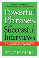 Powerful Phrases for Successful Interviews : Over 400 Ready-to-Use Words and Phrases That Will Get You the Job You Want - Tony Beshara