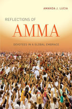 Reflections of Amma : Devotees in a Global Embrace - Amanda J. Lucia