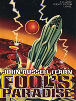 Fool's Paradise : A Classic Science Fiction Novel - John Russell Fearn