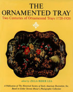 The Ornamented Tray : Two Centuries of Ornamented Trays (1720-1920) - W. D.